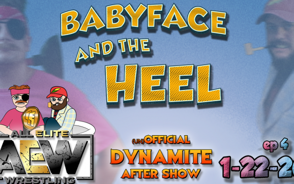 Babyface and the Heel – AEW Dynamite's (un)Official After-Show – Episode 4 – 1-22-2020