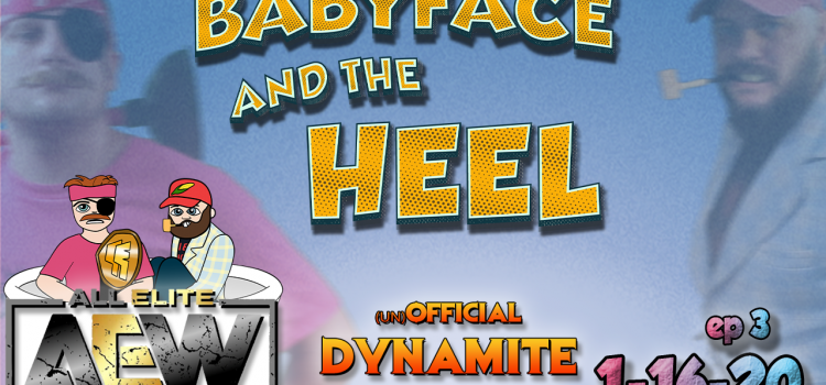 Babyface and the Heel – AEW Dynamite's (un)Official After-Show – Episode 3 – 1-16-2020